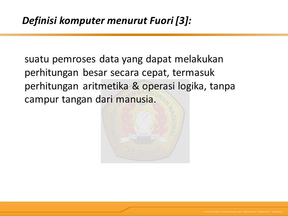 Definisi komputer menurut Fuori [3]: